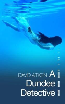 A Dundee Detective by David Aitken.