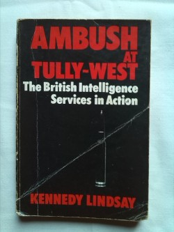 Rare Book AMBUSH AT TULLY-WEST the British Intelligence Services in action